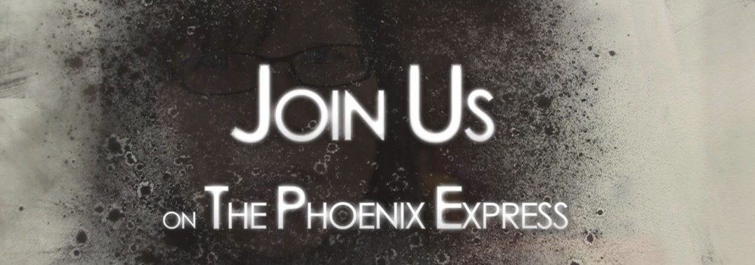 In Development of a Grand Multi Media Presentation - Join Us On The Phoenix Express.